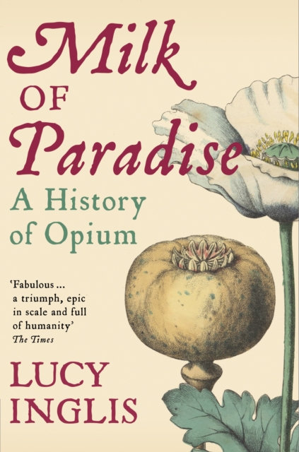 Milk of Paradise : A History of Opium