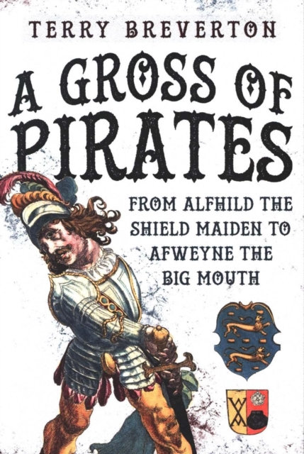 A Gross of Pirates : From Alfhild the Shield Maiden to Afweyne the Big Mouth