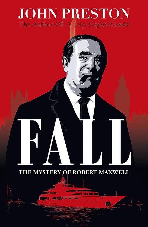 Fall: The Mystery of Robert Maxwell by John Preston