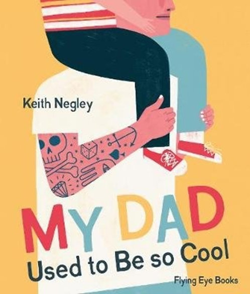 My Dad Used to Be So Cool by Keith Negley