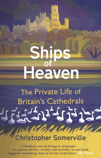 Ships Of Heaven : The Private Life of Britain's Cathedrals