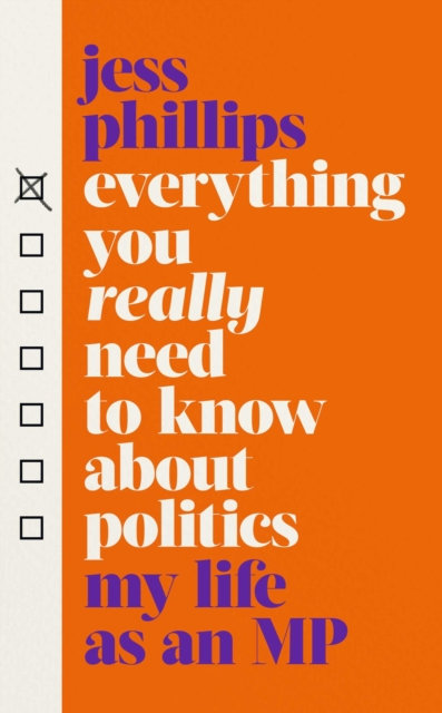 Everything You Really Need to Know About Politics by Jess Phillips