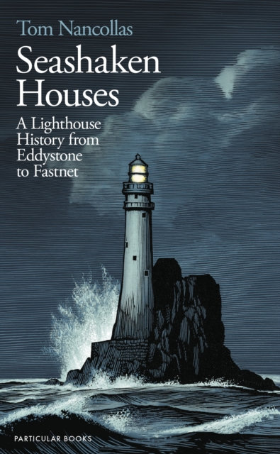 Seashaken Houses : A Lighthouse History from Eddystone to Fastnet
