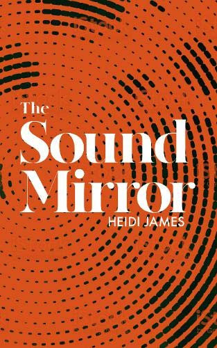 The Sound Mirror by Heidi James