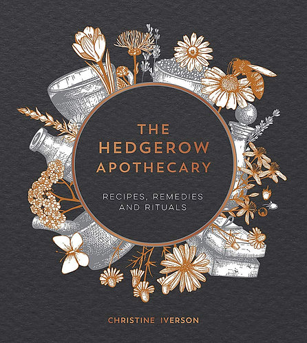 The Hedgerow Apothecary: Recipes, Remedies and Rituals by Christine Iverson