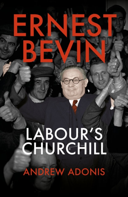 Ernest Bevin : Labour's Churchill