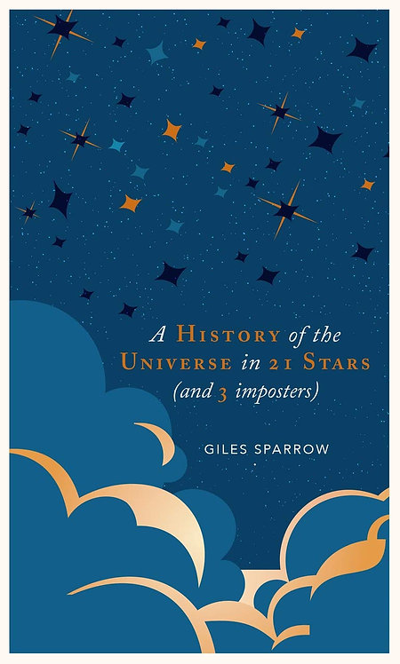 A History of the Universe in 21 Stars: (and 3 Imposters) by Giles Sparrow