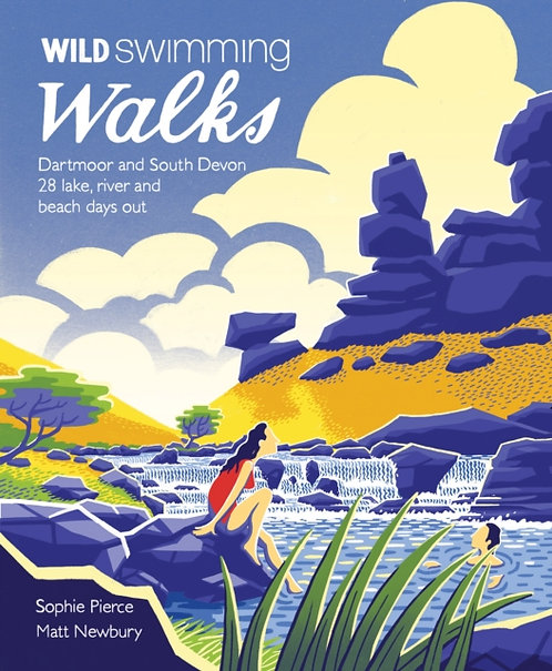 Wild Swimming Walks Dartmoor and South Devon : 28 Lake, River and Beach Days Out