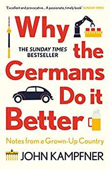 Why The Germans Do It Better by John Kampfner