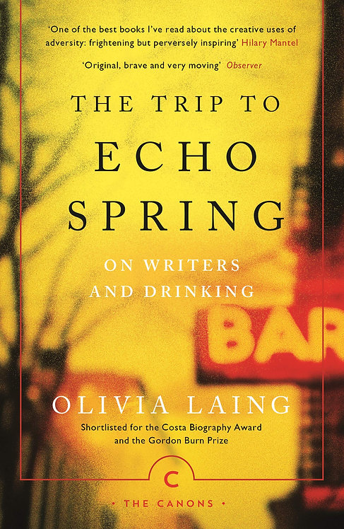 The Trip to Echo Spring: On Writers and Drinking by Olivia Laing