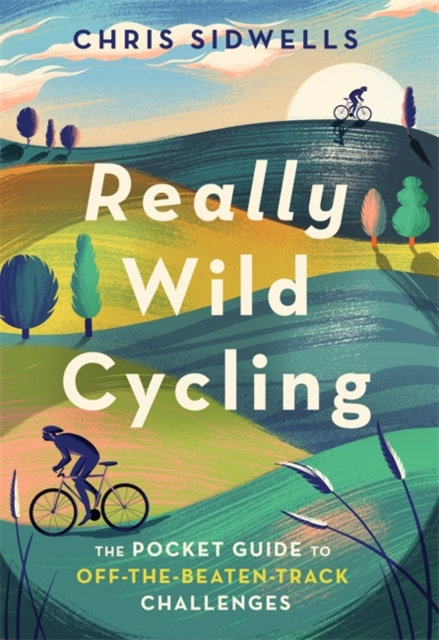 Really Wild Cycling : The pocket guide to off-the-beaten-track challenges