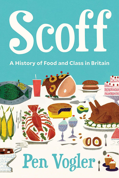 Scoff: A History of Food and Class in Britain by Pen Vogler