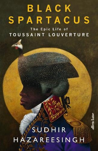 Black Spartacus: The Epic Life of Toussaint Louverture by Sudhir Hazareesingh