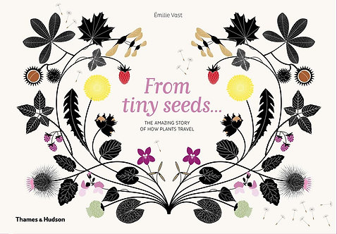 From Tiny Seeds: The Amazing Story of How Plants Travel by Émilie Vast