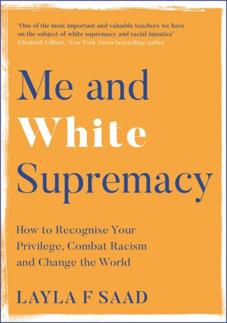 Me and White Supremacy : How to Recognise Your Privilege, Combat Racism and Chan