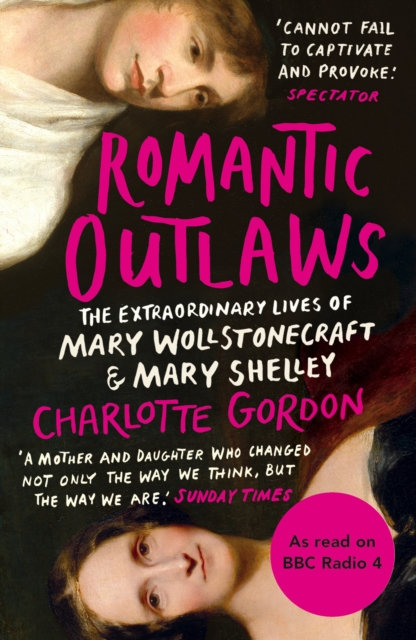 Romantic Outlaws : The Extraordinary Lives of Mary Wollstonecraft and Mary Shell