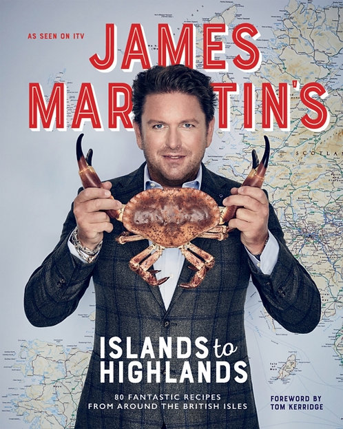 James Martin's Islands to Highlands : 80 fantastic recipes from around the Briti