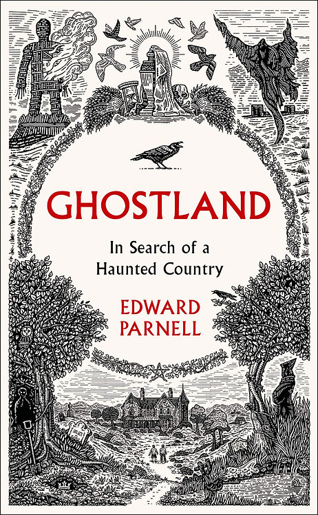 Ghostland: In Search of a Haunted Country by Edward Parnell