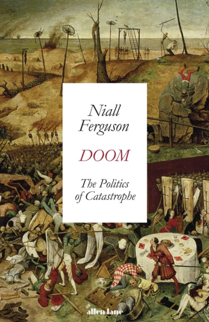 Doom: The Politics of Catastrophe by Niall Ferguson