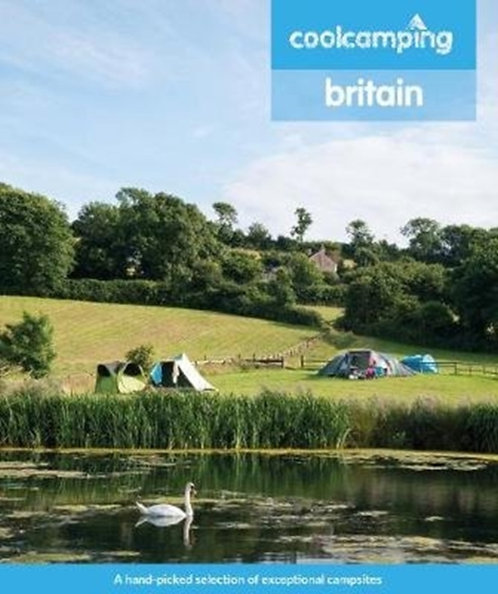 Cool Camping Britain : A hand-picked selection of exceptional campsites