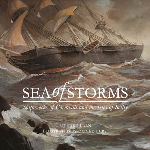 Sea of Storms : Shipwrecks of Cornwall and the Isles of Scilly