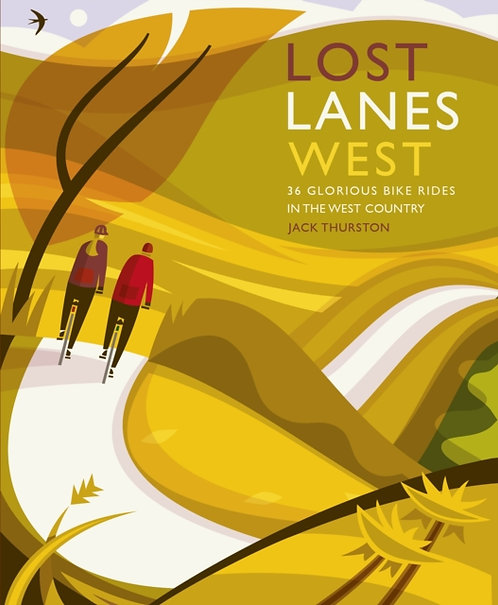 Lost Lanes West Country : 36 Glorious bike rides in Devon, Cornwall, Dorset, Som