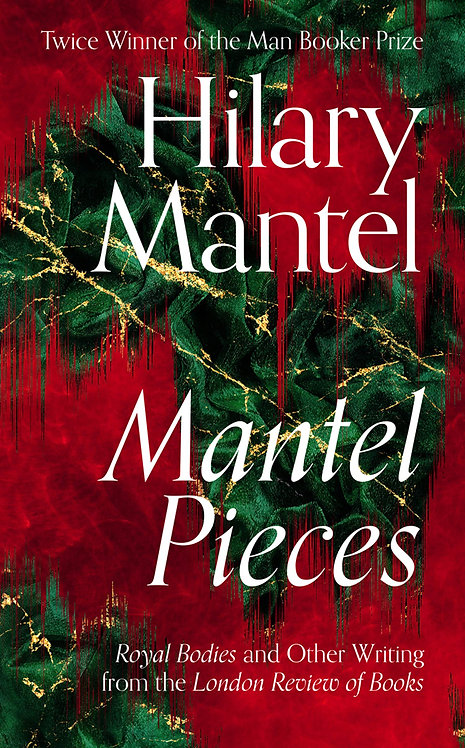 Mantel Pieces by Hilary Mantel