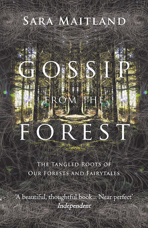 Gossip from the Forest: The Tangled Roots of Our Forests by Sara Maitland