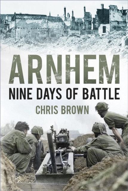 Arnhem : Nine Days of Battle