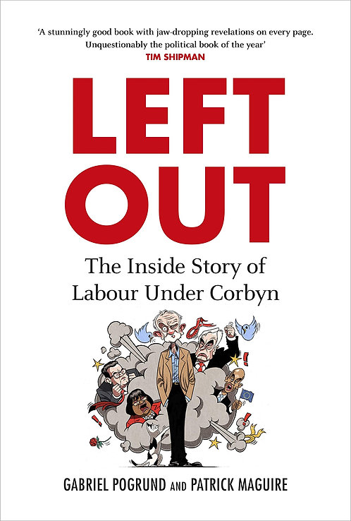 Left Out: The Inside Story of Labour Under Corbyn by Gabriel Pogrund