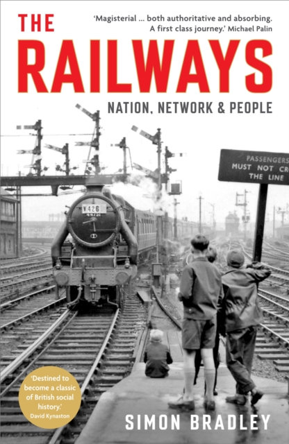 The Railways : Nation, Network and People