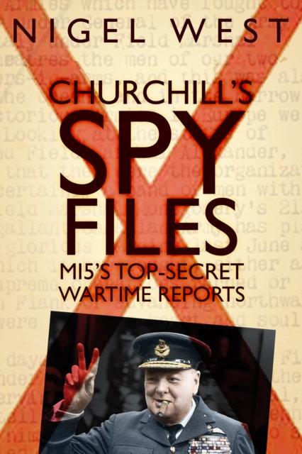Churchill's Spy Files : MI5's Top-Secret Wartime Reports