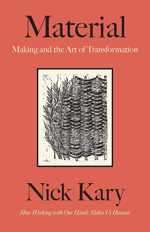 Material: Making and the Art of Transformation by Nick Kary