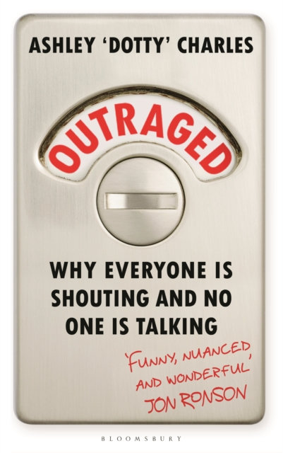 Outraged : Why Everyone is Shouting and No One is Talking