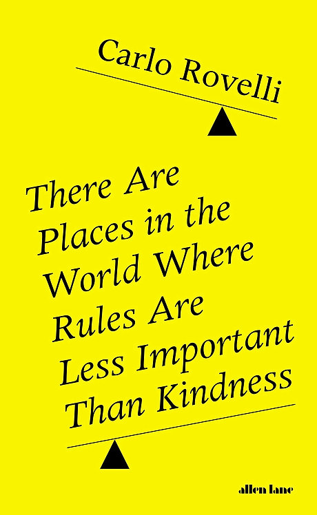 There Are Places in the World Where Rules Are Less Important... by Carlo Rovelli