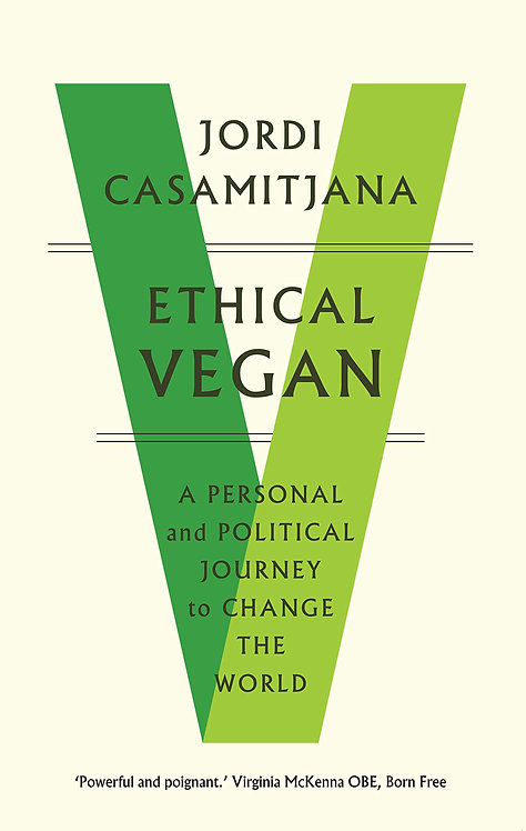 Ethical Vegan: A Personal and Political Journey by Jordi Casamitjana