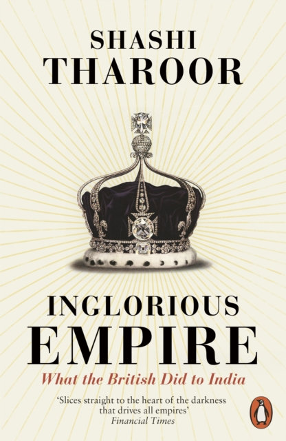 Inglorious Empire : What the British Did to India