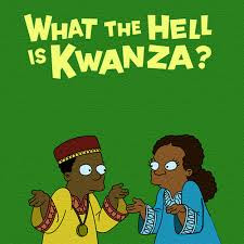 Kwanzaa: Nah, we don't do that