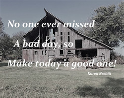 NO ONE EVER MISSED A BAD DAY...