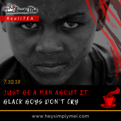 Just Be a Man About It: Black Boys Don't Cry