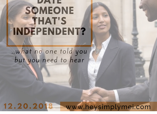 Trying to Date Someone That's Independent?...What No One Told You But You Need To Hear