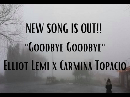 "New song is OUT!! ""Goodbye Goodbye"" Carmina Topacio x Elliot Lemi Collab"