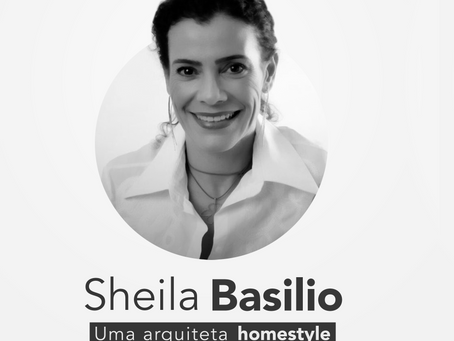 Sheila Basílio - Uma arquiteta HomeStyle
