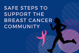 Safe Steps to Support the Breast Cancer Community