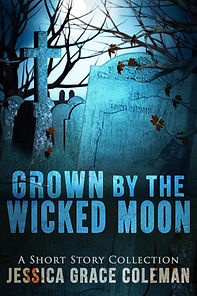 Grown By The Wicked Moon: A Short Story Collection