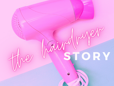 The Hairdryer Story & How I Stopped Procrastinating