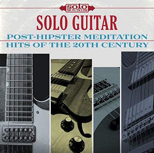 Solo Guitar - Post Hipster Medidation Hits of the 20th Century