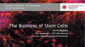 The Business of Stem Cells  Martin McGlynn  University of Minnesota, Stem Cell Institute  Fall 2017 Seminar Series