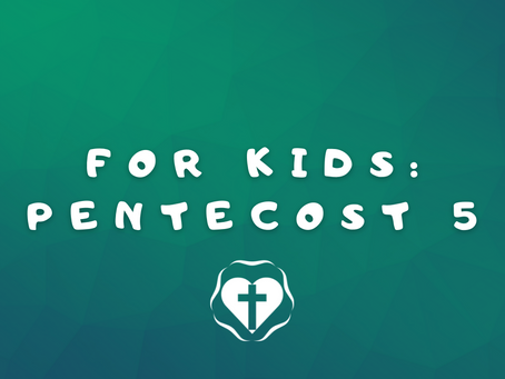 For Kids: 5th Sunday after Pentecost (Lectionary 13, Year B)