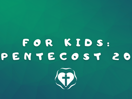 For Kids: 20th Sunday after Pentecost (Lectionary 28, Year B )